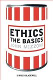 Ethics : The Basics, Mizzoni, John, 1405189940