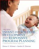 Infant and Toddler Development and Responsive Program Planning : A Relationship-Based Approach, Wittmer, Donna S. and Petersen, Sandy, 0132869942