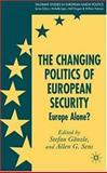 The Changing Politics of European Security : Europe Alone?, , 0230019943