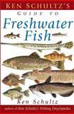 Ken Schultz's Guide to Freshwater Fish, Ken Schultz, 0471449946