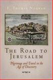 The Road to Jerusalem : Pilgrimage and Travel in the Age of Discovery, Noonan, F. Thomas, 0812239946