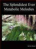 The Splendidest Ever Metabolic Melodies, Kevin Ahern, 110572994X