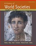 A History of World Societies, Volume 1 : To 1600, McKay, John P. and Buckley Ebrey, Patricia, 1457659948