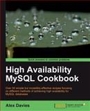 High Availability MySQL Cookbook : Over 60 simple but incredibly effective recipes focusing on different methods of achieving high availability for MySQL Database, Davies, Alex, 1847199941