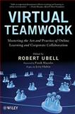 Virtual Teamwork : Mastering the Art and Practice of Online Learning and Corporate Collaboration, , 0470449942