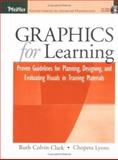 Graphics for Learning : Proven Guidelines for Planning, Designing, and Evaluating Visuals in Training Materials, Clark, Ruth Colvin and Lyons, Chopeta, 078796994X