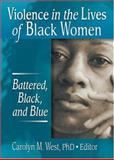 Violence in the Lives of Black Women : Battered, Black, and Blue, West, Carolyn, 0789019949