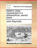 Death's Vision Represented in a Philosophical, Sacred Poem, John Reynolds, 1140989944