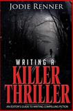 Writing a Killer Thriller, Jodie Renner, 1490389946