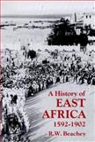 A History of East Africa, 1592-1902, Beachey, R. W. and R.w., Beachey, 185043994X