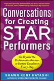 Conversations for Creating Star Performers : Go Beyond the Performance Review to Inspire Excellence Every Day, Hayashi, Shawn Kent, 0071779949