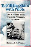To Fill the Skies with Pilots, Dominick A. Pisano, 0252019946