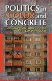 Politics in Color and Concrete : Socialist Materialities and the Middle Class in Hungary, Fehérváry, Krisztina, 0253009944