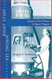 Right Stuff, Wrong Sex : America's First Women in Space Program, Weitekamp, Margaret A., 0801879949