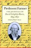 Piedmont Farmer : The Journals of David Golightly Harris, 1855-1870, Racine, Philip N., 0870499947