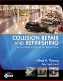 Collision Repair and Refinishing : A Foundation Course for Technicians, Thomas, Kenneth W. and Jund, Michael, 1401889948