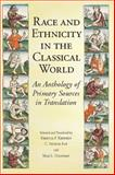 Race and Ethnicity in the Classical World : An Anthology of Primary Sources in Translation, Rebecca F. Kennedy, C. Sydnor Roy, Max L. Goldman, 1603849947