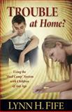 Trouble at Home?, Lynn H. Fife, 1935359940
