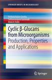 Cyclic -Glucans from Microorganisms : Production, Properties and Applications, Venkatachalam, Geetha and Gummadi, Sathyanarayana, 3642329942