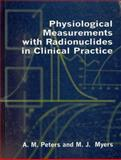 Physiological Measurements with Radionuclides in Clinical Practice, Peters, A. M. and Myers, M. J., 0192619942