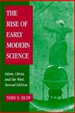 The Rise of Early Modern Science : Islam, China and the West, Huff, Toby E., 0521529948