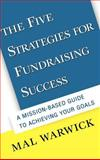 The Five Strategies for Fundraising Success : A Mission-Based Guide to Achieving Your Goals, Warwick, Mal, 0787949949