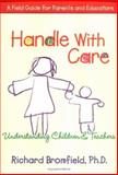 Handle with Care : Understanding Children and Teachers: A Field Guide for Parents and Educators, Bromfield, Richard, 0807739944