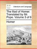 The Iliad of Homer Translated by Mr Pope, Homer, 117004994X