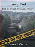 Pastor Paul and the Not-So-Sweet Revenge Mystery, Curtis P. Carter, 1462409946