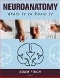 Neuroanatomy - Draw It to Know It, Fisch, Adam, 0195369947