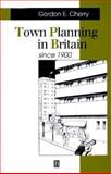 Town Planning in Britain since 1900 : The Rise and Fall of the Planning Ideal, Cherry, Gordon E., 0631199942