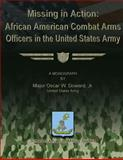 Missing in Action: African American Combat Arms Officers in the United States Army, US Army, Major Oscar W., Oscar Doward, Jr., US Army, 1479329940