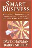 Smart Business : Making Sure Investments in Information Technology Hit the Mark Every Time, Chapman, Dave and Sheehy, Barry, 1890009946