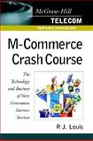 M-Commerce Crash Course : The Technology and Business of Next Generation Internet Services, Louis, P. J., 0071369945