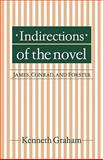 Indirections of the Novel : James, Conrad, and Forster, Graham, Kenneth, 052112994X