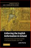 Enforcing the English Reformation in Ireland : Clerical Resistance and Political Conflict in the Diocese of Dublin, 1534-1590, Murray, James, 0521369940