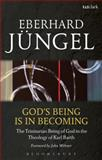 God's Being Is in Becoming : The Trinitarian Being of God in the Theology of Karl Barth, Jüngel, Eberhard, 0567079945