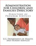 Administration for Children and Families Directory, U. S. Department of Health and Human Services Staff and Administration for Children and Families Staff, 1490589945