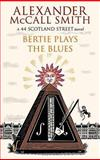 Bertie Plays the Blues, Alexander McCall Smith, 1611739942