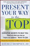 Present Your Way to the Top : Because Every Presentation Can Make or Break Your Career, Dempsey, David, 0071739947