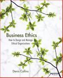 Business Ethics : How to Design and Manage Ethical Organizations, Collins, Denis, 0470639946