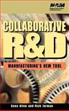 Collaborative R and D : Manufacturing's New Tool, Allen, Gene and Jarman, Rick, 0471319945