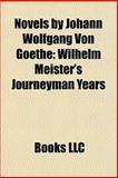 Novels by Johann Wolfgang Von Goe : Wilhelm Meister's Journeyman Years,, 1156189942