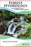 Forest Hydrology : An Introduction to Water and Forests, Third Edition, Chang, Mingteh, 143987994X