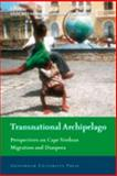 Transnational Archipelago : Perspectives on Cape Verdean Migration and Diaspora, , 9053569944