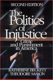 The Politics of Injustice : Crime and Punishment in America, Beckett, Katherine and Sasson, Theodore, 0761929940