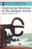 Expressing Identities in the Basque Arena, MacClancy, Jeremy, 0852559941
