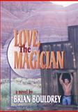 Love, the Magician, Brian Bouldrey, 1560239948