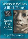 Violence in the Lives of Black Women : Battered, Black, and Blue, West, Carolyn M., 0789019957