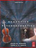 Acoustics and Psychoacoustics, Angus, Jamie and Howard, David M., 0240519957